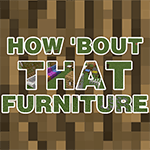 How 'Bout That Furniture Mod